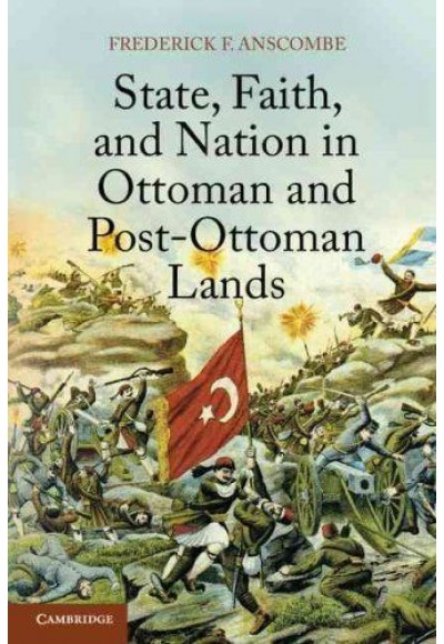 State, Faith, and Nation in Ottoman and Post Ottoman Lands