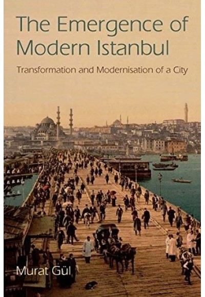 The Emergence of Modern Istanbul Transformation and Modernisation of a City