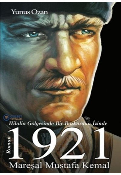 1921 Mareşal Mustafa Kemal - Hilalin Gölgesinde Bir Bozkurdun İzinde