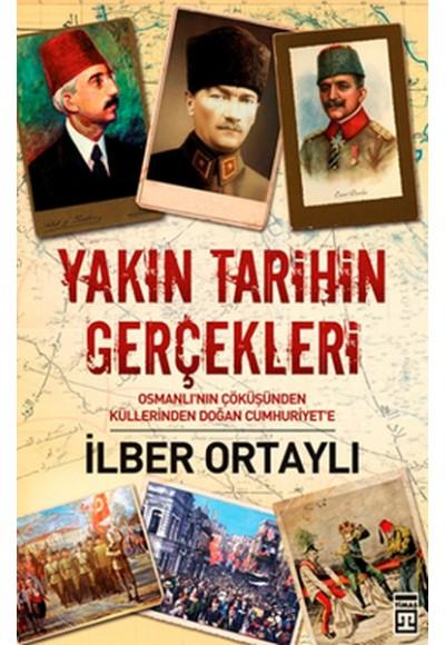 Yakın Tarihin Gerçekleri  Osmanlı'nın Çöküşünden Küllerinden Doğan Cumhuriyet'e