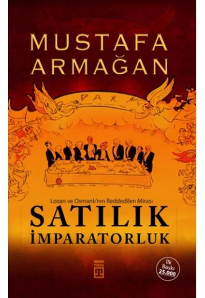 Satılık İmparatorluk Lozan ve Osmanlının Reddedilen Mirası