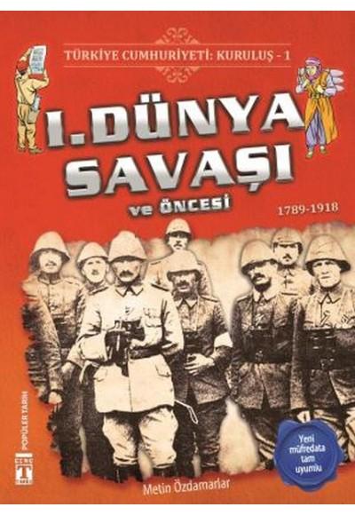 1. Dünya Savaşı ve Öncesi - Türkiye Cumhuriyeti Kuruluş 1