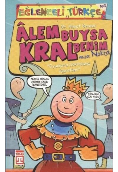 Eğlenceli Türkçe 38 Alem Buysa Kral Benim Nokta