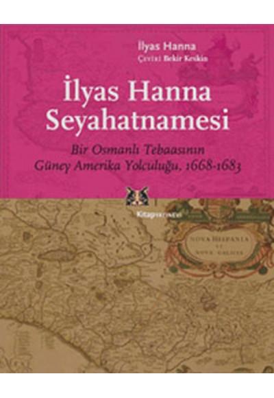 İlyas Hanna Seyahatnamesi Bir Osmanlı Tebaasının Güney Amerika Yolculuğu 1668 1683