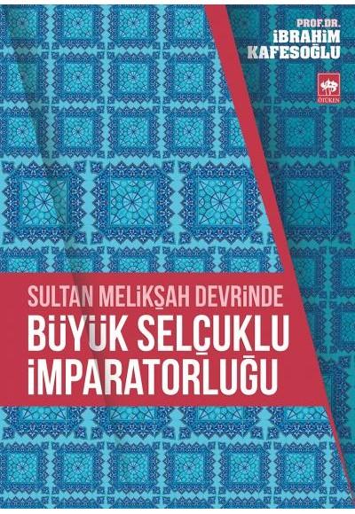Sultan Melikşah Devrinde Büyük Selçuklu İmparatorluğu