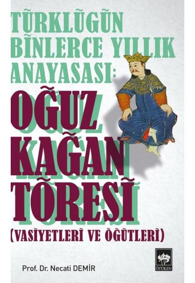 Türklüğün Binlerce Yıllık Anayasası - Oğuz Kağan Töresi