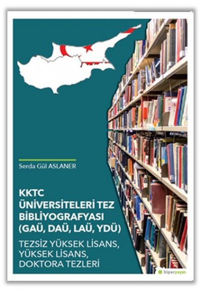 KKTC Üniversiteleri Tez Bibliyografyası GAÜ, DAÜ, LAÜ, YDÜ