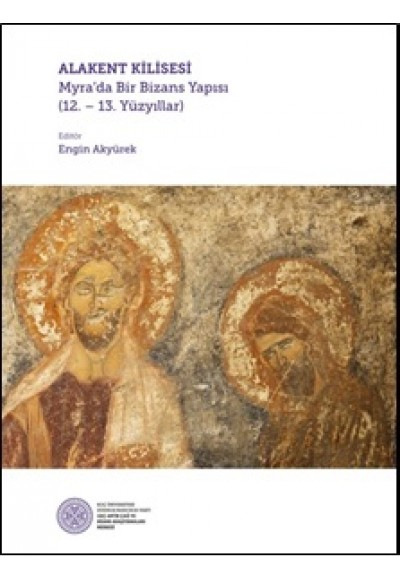 Alakent Kilisesi - Myra'da Bir Bizans Yapısı (12. - 13. Yüzyıllar)