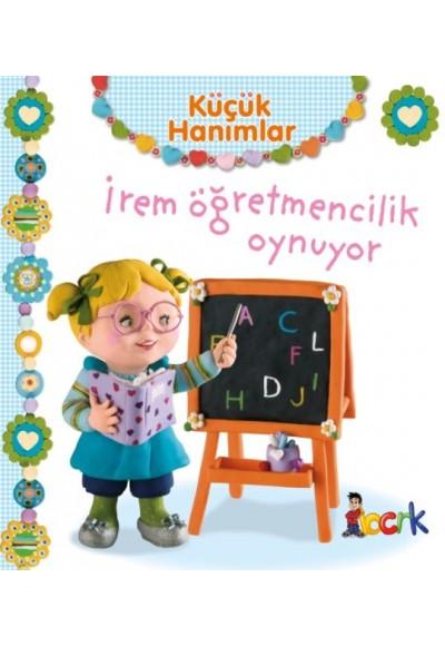 İrem Öğretmencilik Oynuyor - Küçük Hanımlar