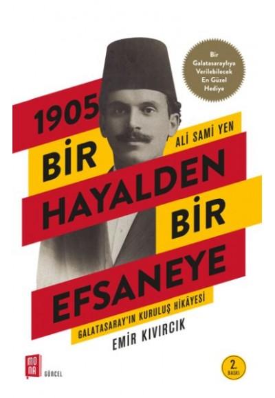 1905 Bir Hayalden Bir Efsaneye Ali Sami Yen Galatasarayın Kuruluş Hikayesi