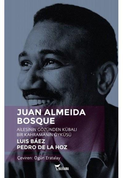 Juan Almeida Bosque Ailesinin Gözünden Kübalı Bir Kahramanın Öyküsü