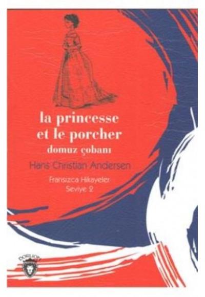 La Princesse et le Porcher Domuz Çobanı Fransızca Hikayeler Seviye 2
