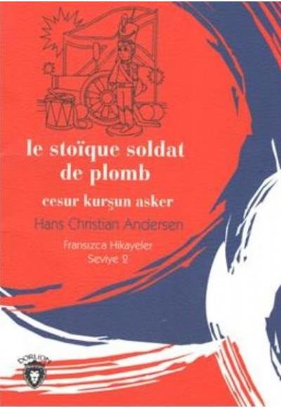 Le Stoique Soldat de Plomb Cesur Kurşun Asker Fransızca Hikayeler Seviye 2