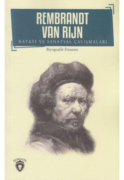 Rembrandt Van Rıjn Hayatı ve Sanatsal Çalışmaları