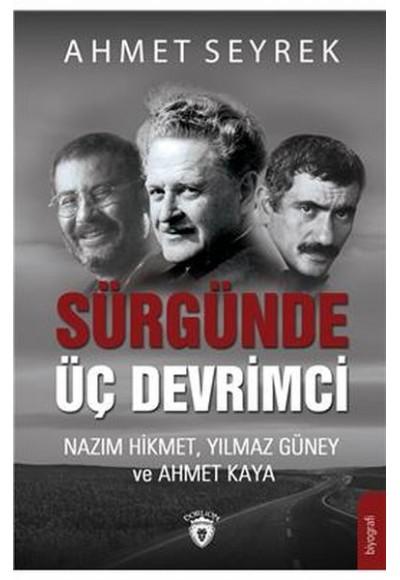 Sürgünde Üç Devrimci - Nazım Hikmet, Yılmaz Güney ve Ahmet Kaya