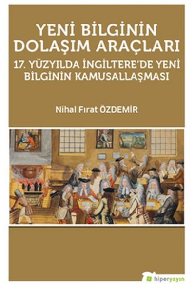 Yeni Bilginin Dolaşım Araçları 17. Yüzyılda İngilterede Yeni Bilginin Kamusallaşması