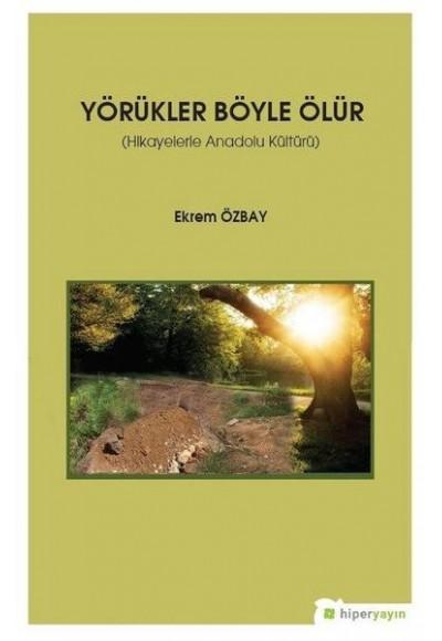 Yörükler Böyle Ölür Hikayelerle Anadolu Kültürü