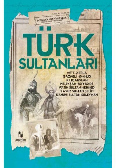Türk Sultanları Dünyaya Yön Verenler