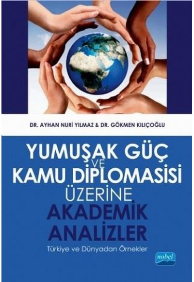 Yumuşak Güç ve Kamu Diplomasisi Üzerine Akademik Analizler Türkiye ve Dünyadan Örnekler