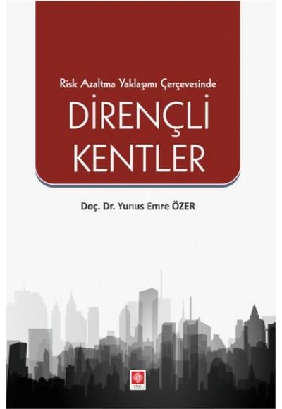 Risk Azaltma Yaklaşımı Çerçevesinde Dirençli Kentler