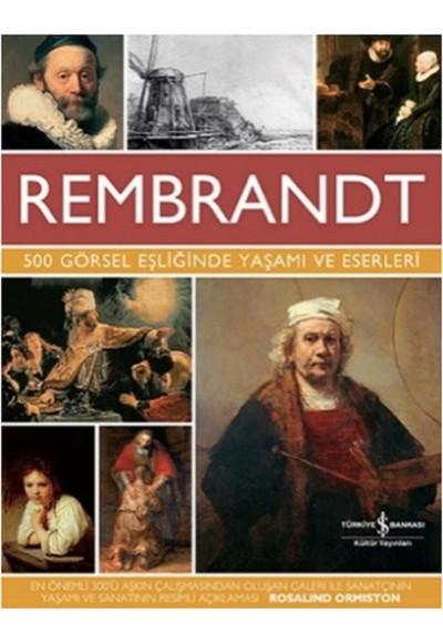 Rembrandt 500 Görsel Eşliğinde Yaşamı ve Eserleri