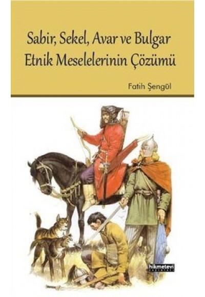 Sabir, Sekel, Avar ve Bulgar Etnik Meselelerinin Çözümü