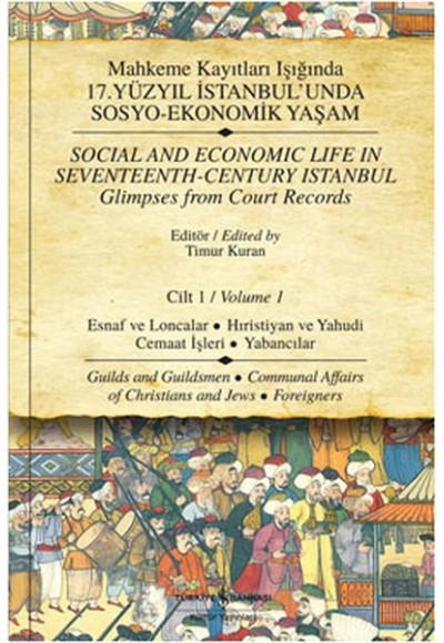 Mahkeme Kayıtları Işığında 17.Yüzyıl İstanbulunda Sosyo Ekonomik Yaşam Cilt 1 Esnaf ve Loncal