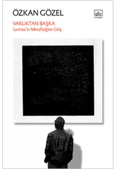 Varlıktan Başka Levinas'ın Metafiziğine Giriş