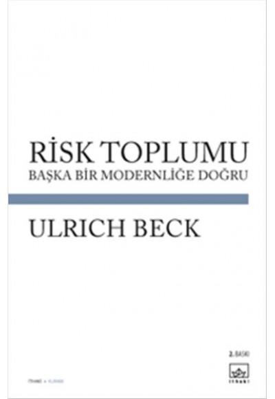 Risk Toplumu Başka Bir Modernliği Doğru