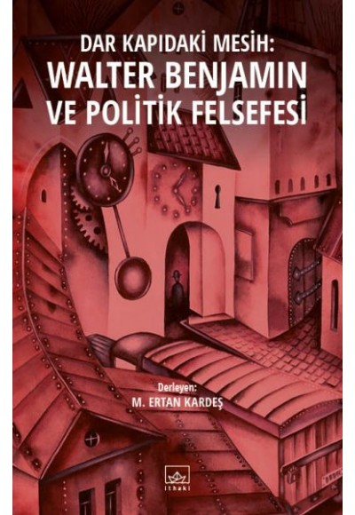 Dar Kapıdaki Mesih Walter Benjamin ve Politik Felsefesi