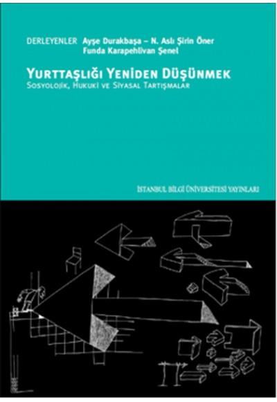 Yurttaşlığı Yeniden Düşünmek  Sosyolojik, Hukuki ve Siyasal Tartışmalar