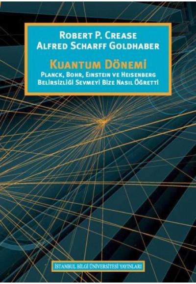 Kuantum Dönemi Planck, Bohr, Eınsteın Ve Heısenberg Belirsizliği Sevmeyi Bize Nasıl Öğretti