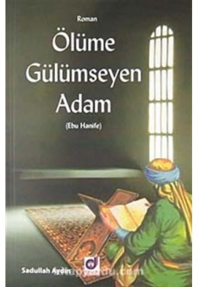 Ölüme Gülümseyen Adam Ebu Hanife