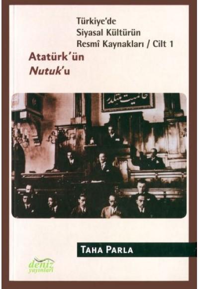 Türkiye'de Siyasal Kültürün Resmi Kaynakları Cilt 1 Atatürk'ün Nutuk'u