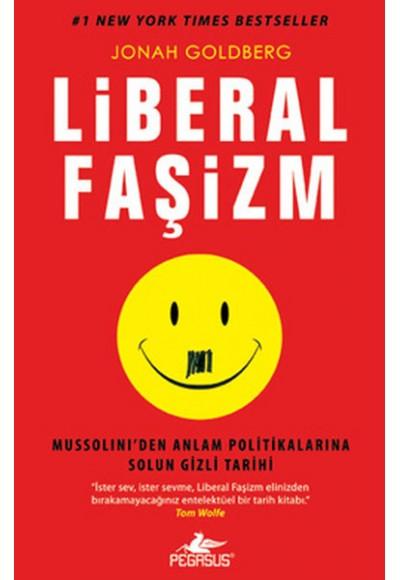Liberal Faşizm Mussolini'den Anlam Politikalarına Solun Gizli Tarihi