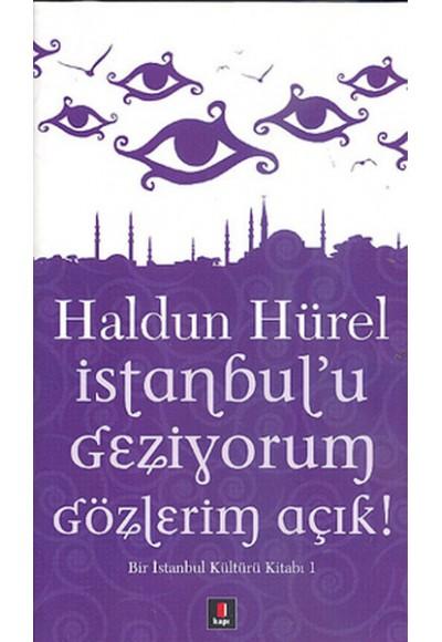 İstanbul'u Geziyorum Gözlerim Açık  Bir İstanbul Kültürü Kitabı 1