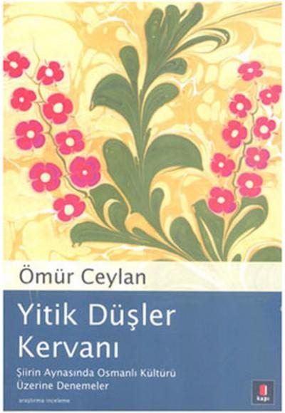 Yitik Düşler Kervanı Şiirin Aynasında Osmanlı Kültürü Üzerine Denemeler