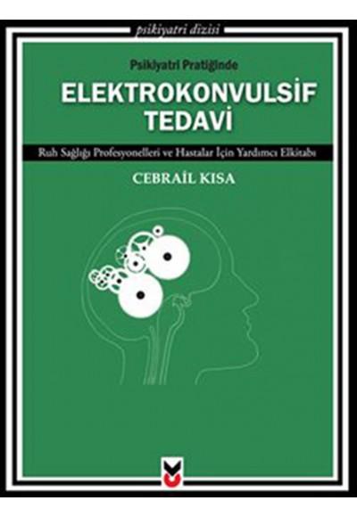 Psikiyatri Pratiğinde Elektrokonvulsif Tedavi Ruh Sağlığı Profesyonelleri ve Hastalar İçin Yard