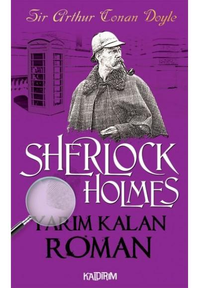 Sherlock Holmes Yarım Kalan Roman