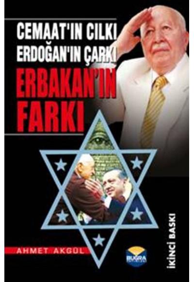 Erbakan'ın Farkı  Cemaat'ın Cılkı Erdoğan'ın Çarkı