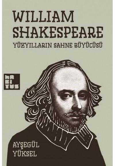 William Shakespeare - Yüzyılların Sahne Büyücüsü