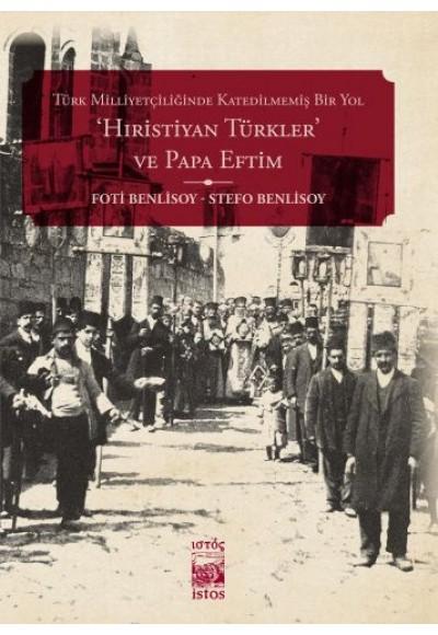 Türk Milliyetçiliğinde Katledilmemiş Bir Yol Hıristiyan Türkler ve Papa Eftim