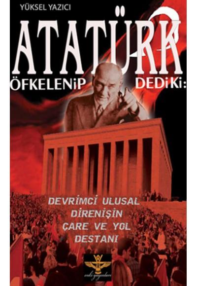 Atatürk Öfkelenip Dedi ki  Devrimci Ulusal Direnişin Çare ve Yol Destanı
