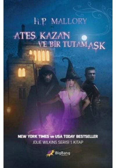 Ateş, Kazan ve Bir Tutam Aşk Jolie Wilkins Serisi 1.Kitap