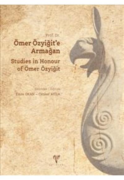 Prof. Dr. Ömer Özyiğite Armağan Studies in Honour of Ömer Özyiğit