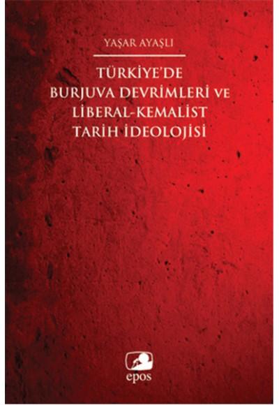 Türkiye'de Burjuva Devrimleri ve Liberal Kemalist Tarih İdeolojisi