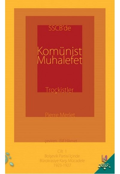 SSCB'de Komünist Muhalefet Troçkistler Cilt 1 Bolşevik Partisi İçinde Bürokrasiye Karşı Mücadel