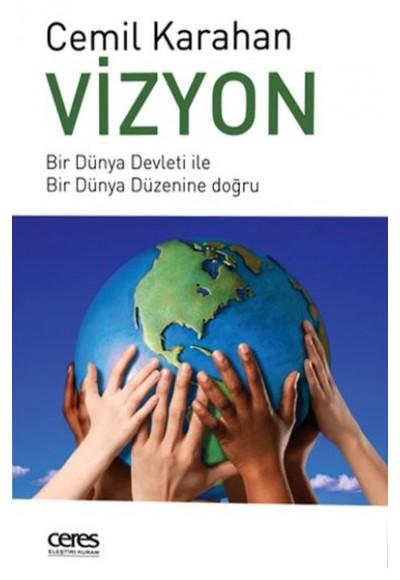 Vizyon Bir Dünya Devleti ile Bir Dünya Düzenine Doğru