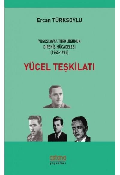 Yücel Teşkilatı Yugoslavya Türklüğünün Direniş Mücadelesi 1945 1948