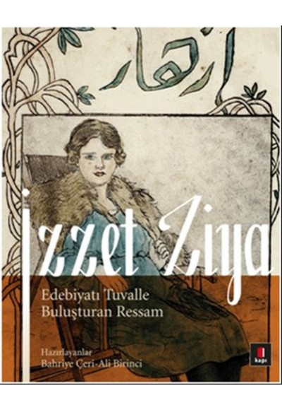 İzzet Ziya Edebiyatı Tuvalle Buluşturan Ressam